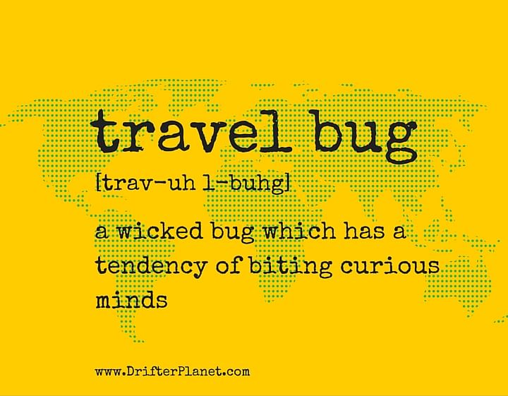 You should educate yourself about the travel bug in case you've been bitten! (Photo Courtesy: Sonal Kwatra Paladini/Drifter Planet)