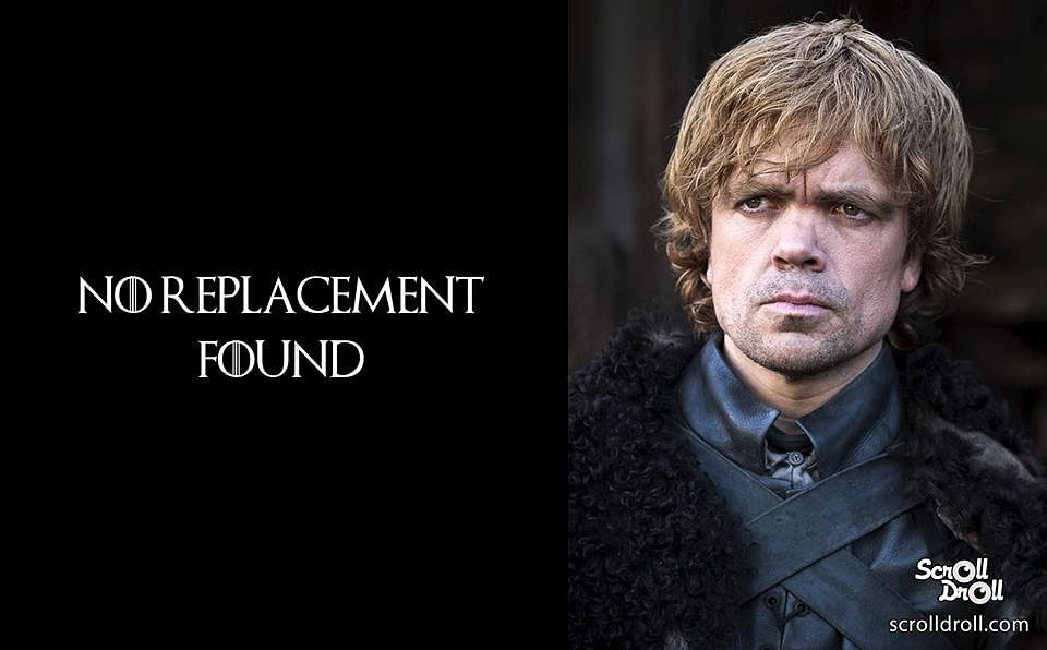"""Tyrion cannot be replaced. ( Photo Courtesy: Facebook/<a href=""""https://www.facebook.com/media/set/?set=a.1709635029301604.1073741888.1512912428973866&amp;type=3"""">ScrollDroll</a>)"""