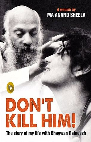 """Anand Sheela (Sheela Patel) has raised many more questions about Osho's suspicious death in her book <i>Don't Kill Him!</i>. (Photo Courtesy: <a href=""""http://www.goodreads.com/book/show/17164997-don-t-kill-him-the-story-of-my-life-with-bhagwan-rajneesh"""">googlereads.com</a>)"""