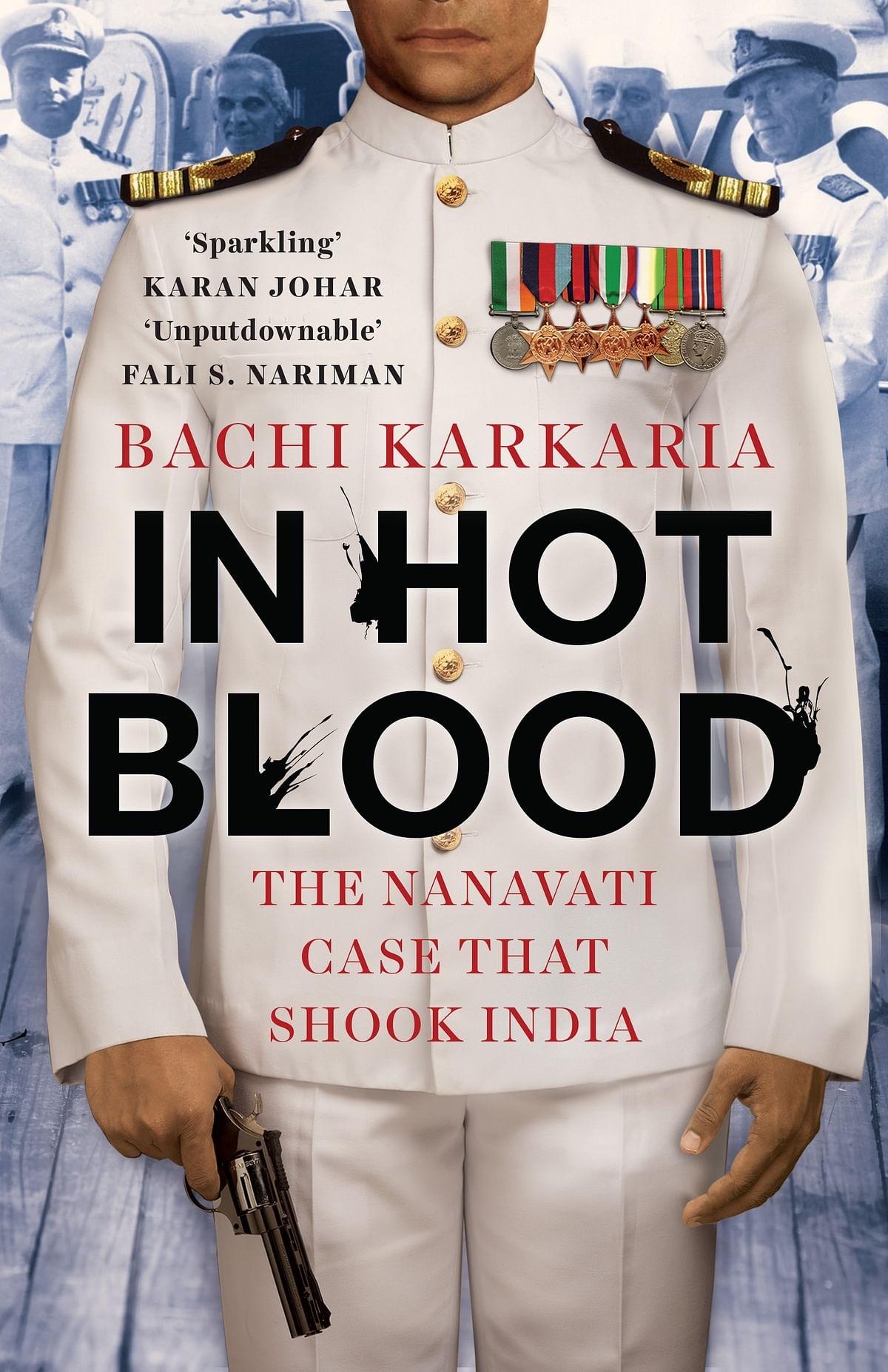 The cover of In <i>Hot Blood: The Nanavati Case That Shook India. </i>(Photo courtesy: Juggernaut)