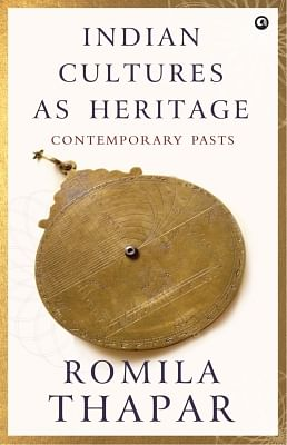 Indian Cultures As Heritage, by Romila Thapar