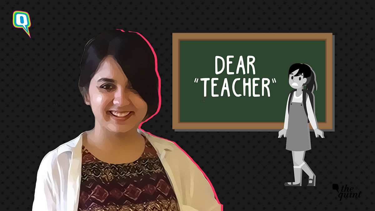 Dear Teacher Who Hit Me, Called Me Greedy & Made Me Feel Worthless