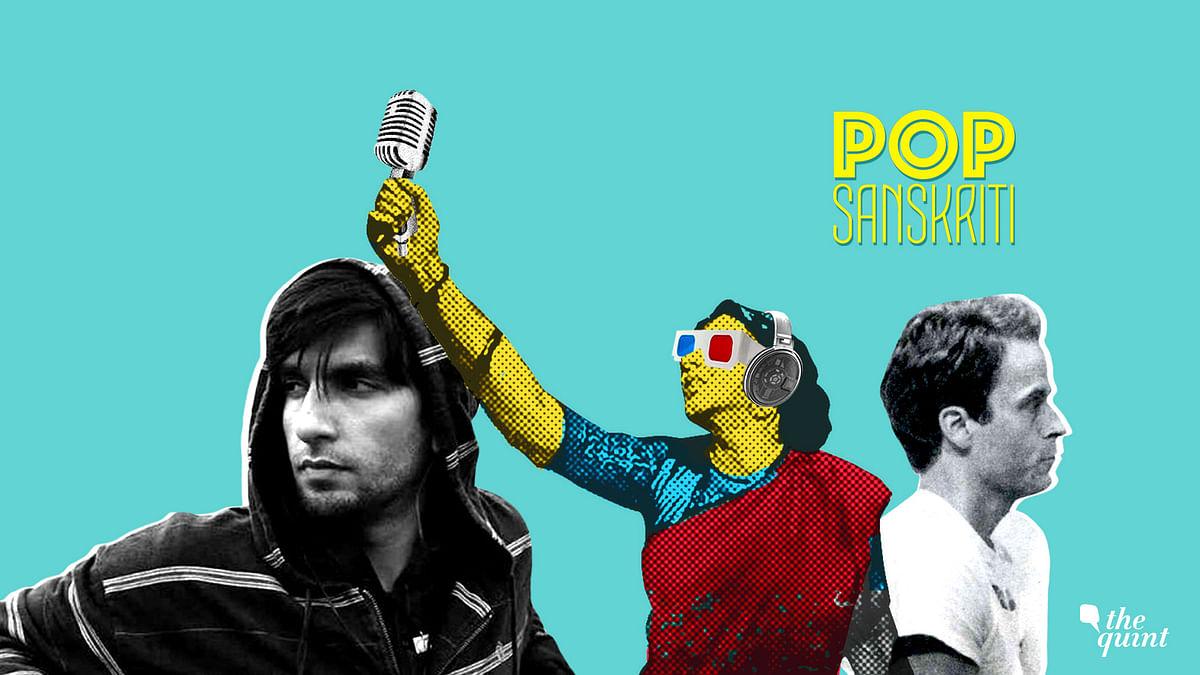 Pop Sanskriti: Gully Boy, Four More Shots, Ted Bundy & Road Rash!