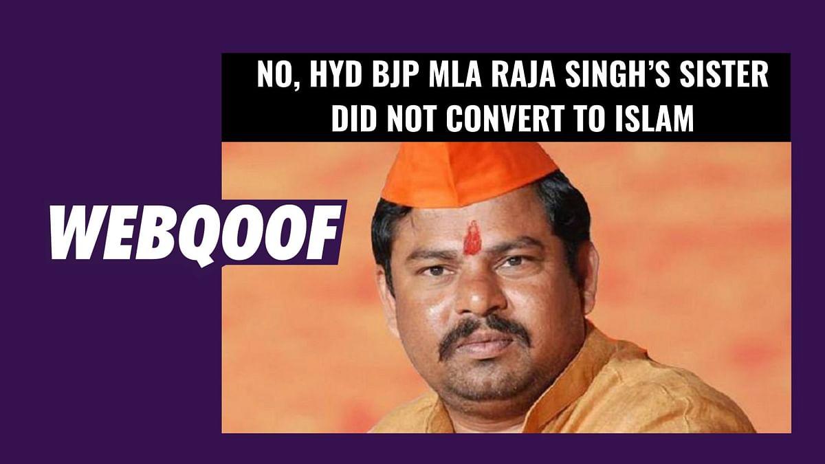 No, Hyd BJP MLA Raja Singh's Sister Did Not Convert to Islam