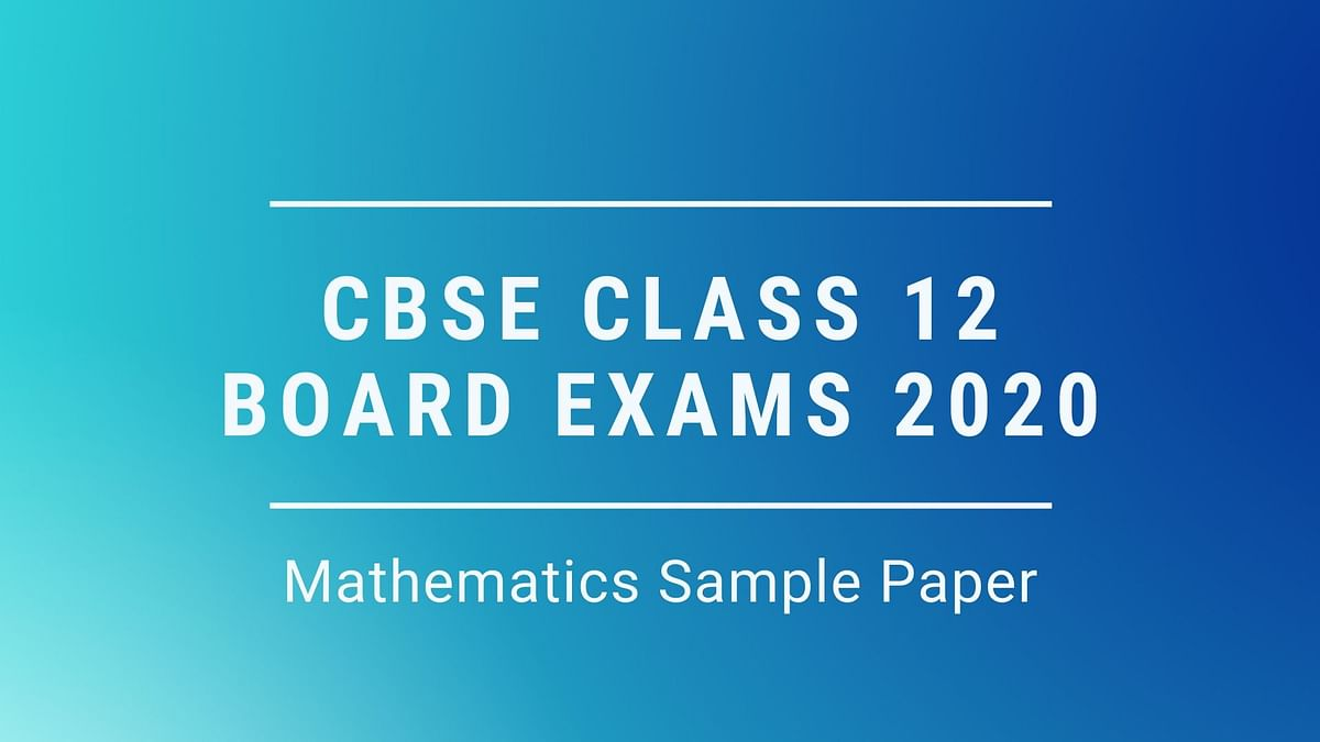 CBSE Class 12 Mathematics Sample Paper and Exam Pattern
