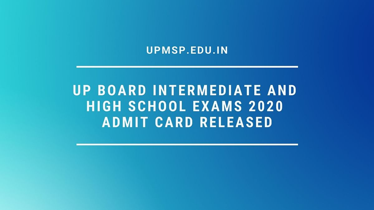 UP Board 2020: Class 10 & 12 Admit Cards Released - upmsp.edu.in