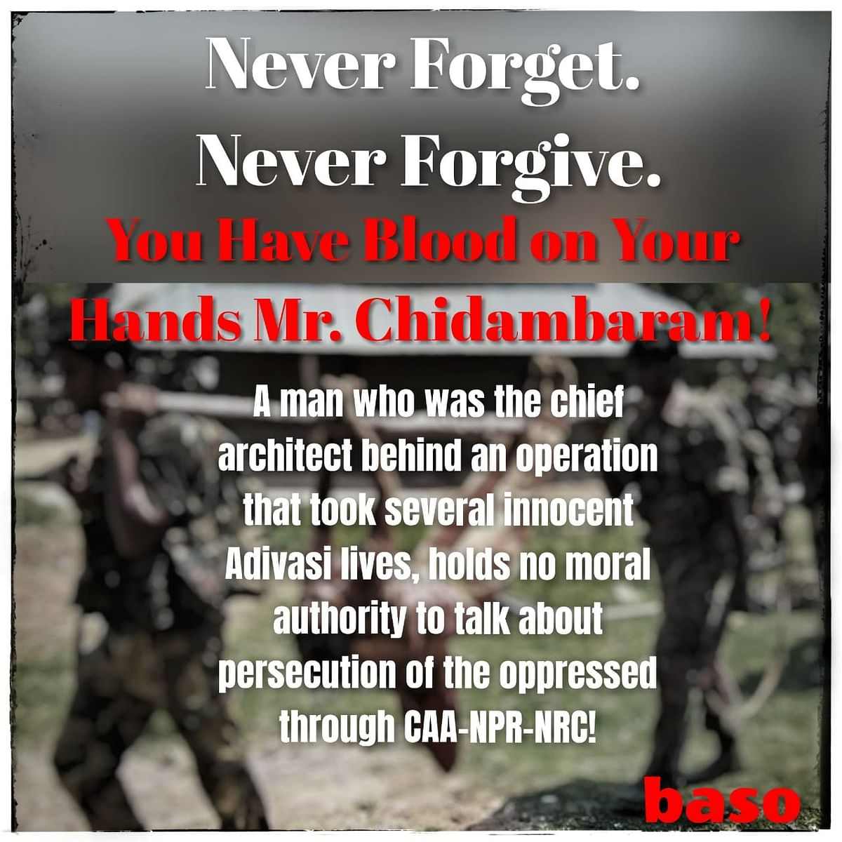 "WhatsApp messages reading ""Never Forget. Never Forgive. You Have Blood on Your Hands Mr Chidambaram,"" also did the rounds."