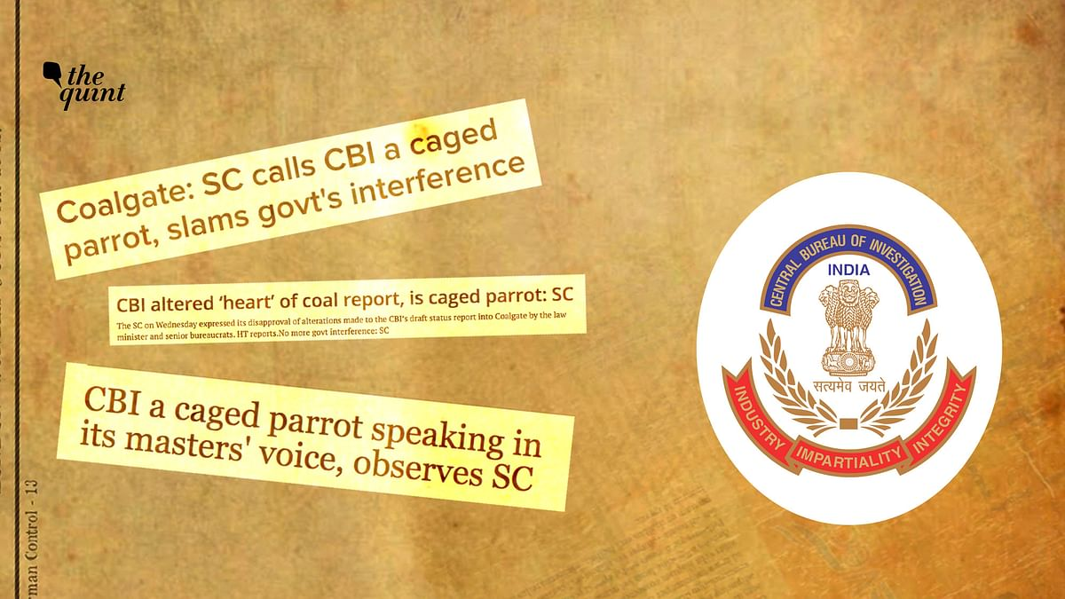"In May 2013, a SC bench said that CBI had become a ""caged parrot"" speaking in the voice of its political masters."