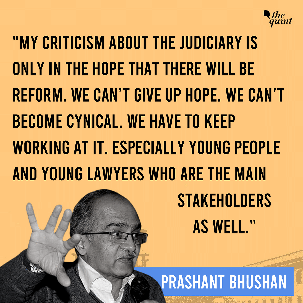 'Most Evil Govt Ever Seen!': Bhushan on State, Judiciary & Hope