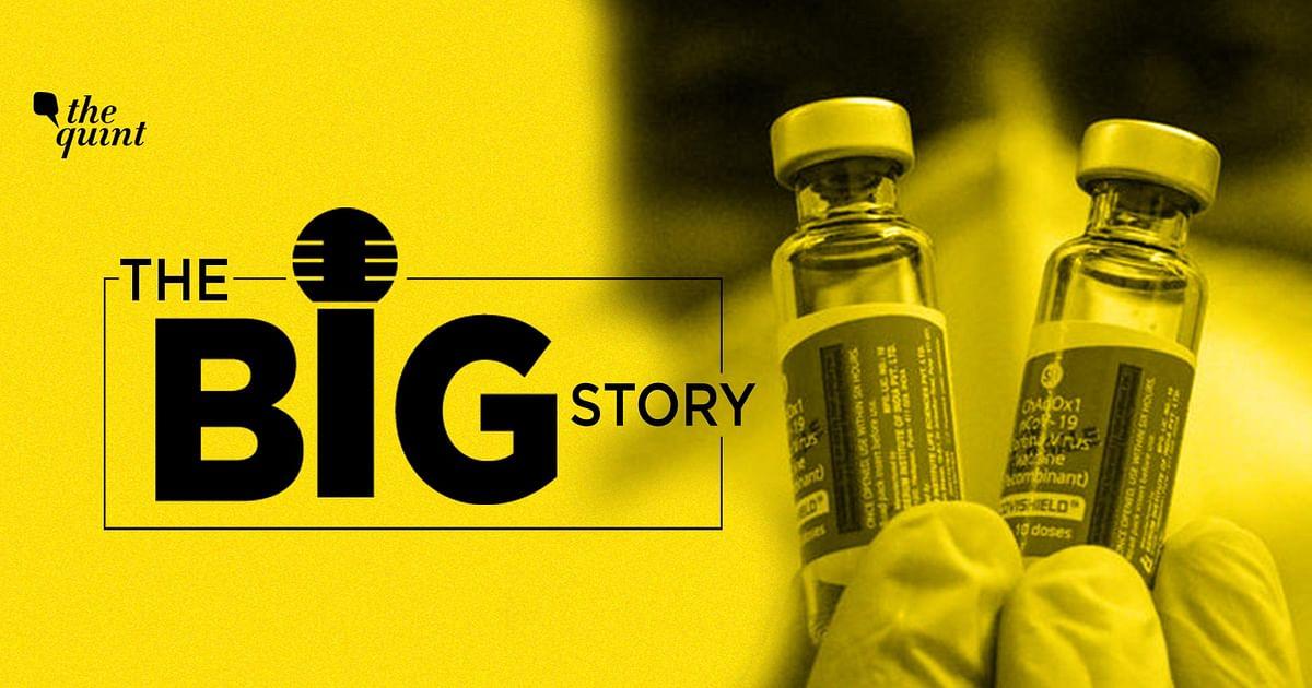 The Big Story Podcast: Covishield Dosage Gap: Based on ...
