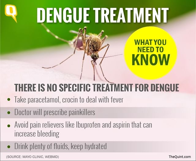 Unfortunately, there is no specific treatment for dengue fever.